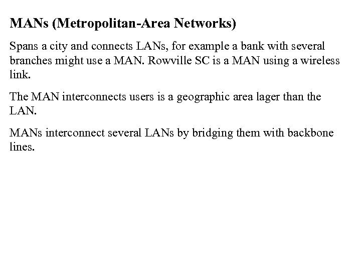 MANs (Metropolitan-Area Networks) Spans a city and connects LANs, for example a bank with