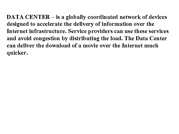 DATA CENTER – is a globally coordinated network of devices designed to accelerate the
