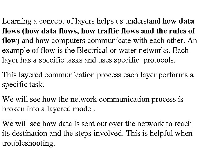 Learning a concept of layers helps us understand how data flows (how data flows,