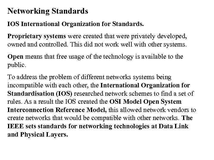 Networking Standards IOS International Organization for Standards. Proprietary systems were created that were privately