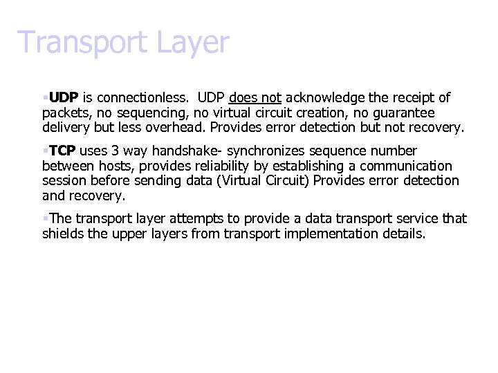 Transport Layer §UDP is connectionless. UDP does not acknowledge the receipt of packets, no