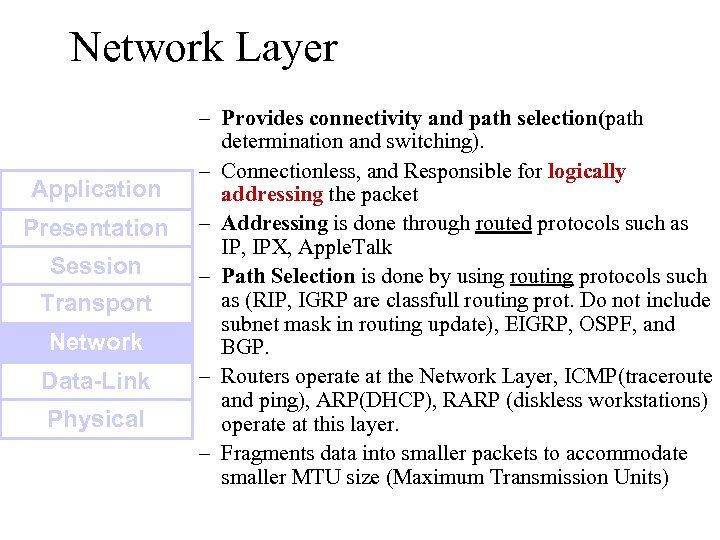 Network Layer Application Presentation Session Transport Network Data-Link Physical – Provides connectivity and path