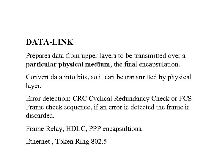 DATA-LINK Prepares data from upper layers to be transmitted over a particular physical medium,