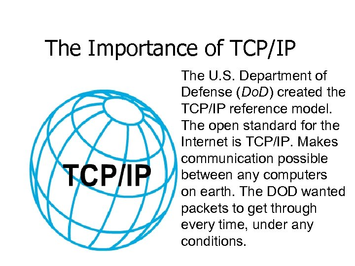 The Importance of TCP/IP The U. S. Department of Defense (Do. D) created the