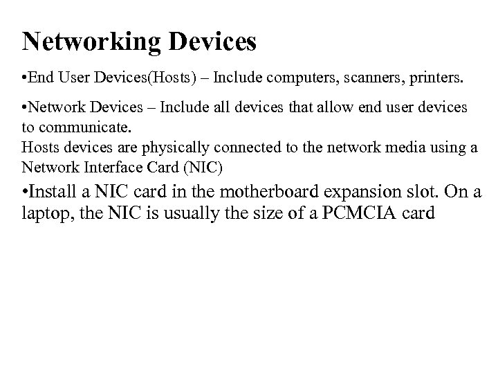 Networking Devices • End User Devices(Hosts) – Include computers, scanners, printers. • Network Devices