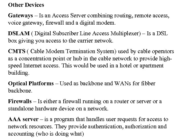 Other Devices Gateways – Is an Access Server combining routing, remote access, voice gateway,