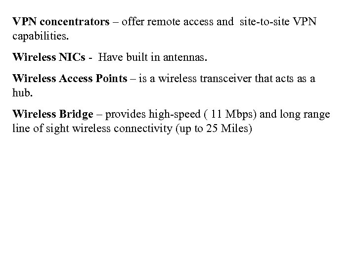 VPN concentrators – offer remote access and site-to-site VPN capabilities. Wireless NICs - Have