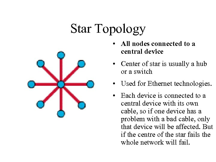 Star Topology • All nodes connected to a central device • Center of star