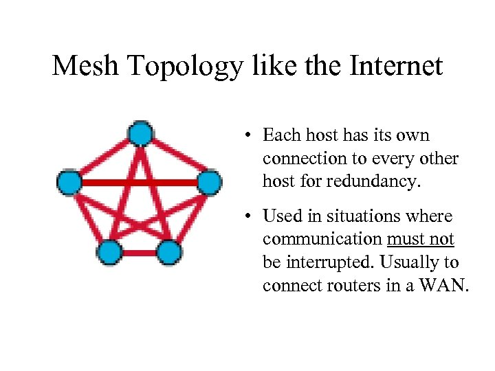 Mesh Topology like the Internet • Each host has its own connection to every