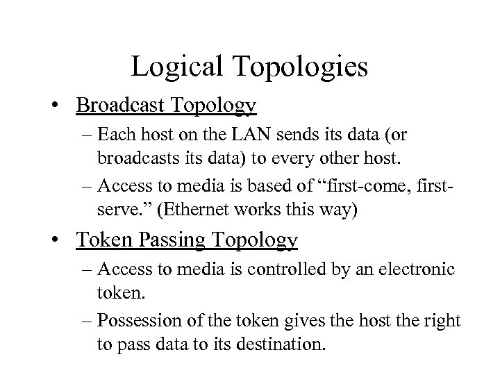 Logical Topologies • Broadcast Topology – Each host on the LAN sends its data