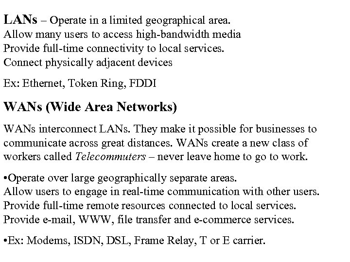 LANs – Operate in a limited geographical area. Allow many users to access high-bandwidth