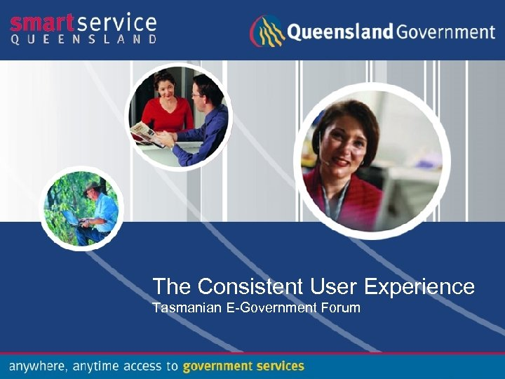 The Consistent User Experience Tasmanian E-Government Forum
