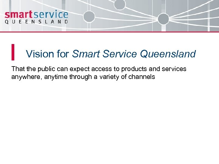 Vision for Smart Service Queensland That the public can expect access to products and