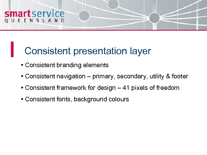 Consistent presentation layer • Consistent branding elements • Consistent navigation – primary, secondary, utility