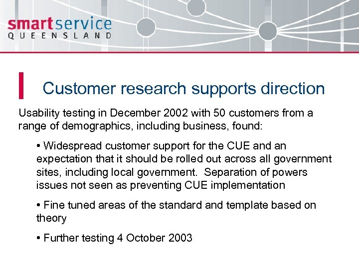 Customer research supports direction Usability testing in December 2002 with 50 customers from a