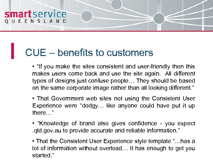 """CUE – benefits to customers • """"If you make the sites consistent and user-friendly"""