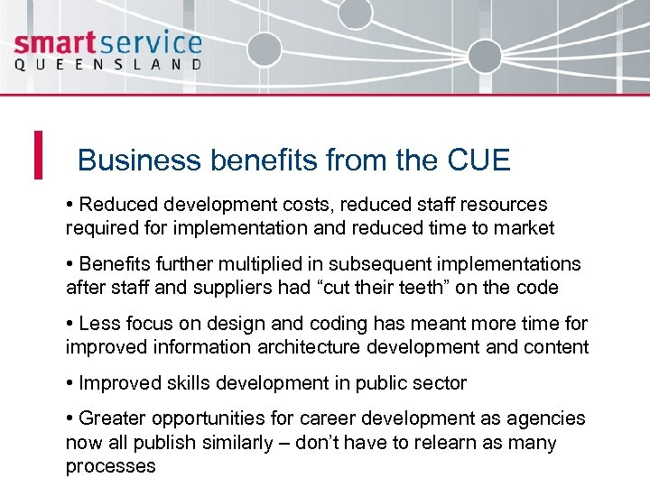 Business benefits from the CUE • Reduced development costs, reduced staff resources required for