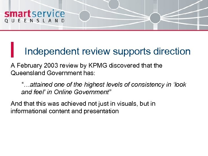 Independent review supports direction A February 2003 review by KPMG discovered that the Queensland