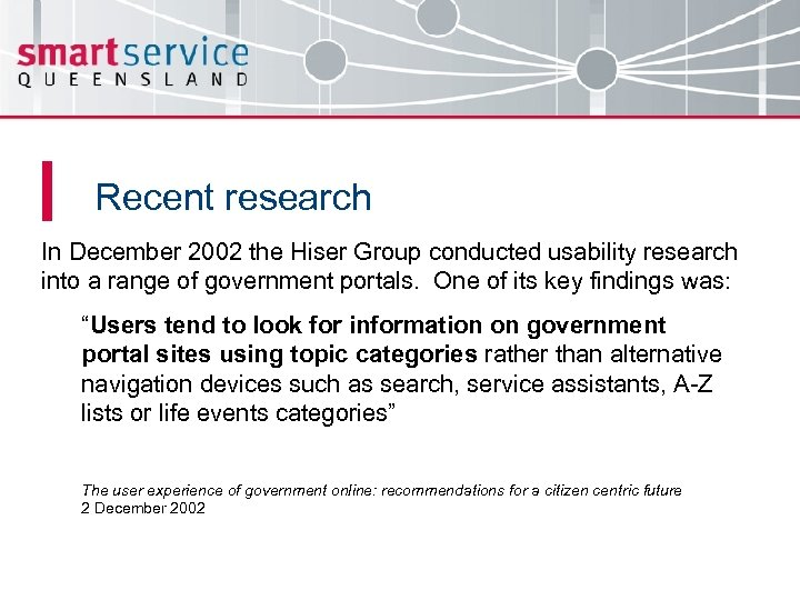 Recent research In December 2002 the Hiser Group conducted usability research into a range