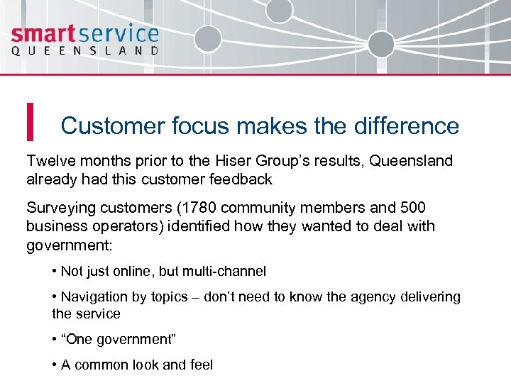 Customer focus makes the difference Twelve months prior to the Hiser Group's results, Queensland