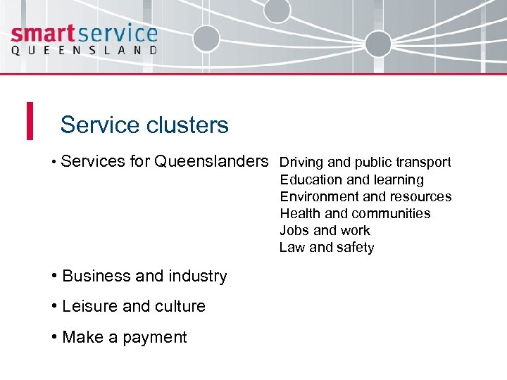 Service clusters • Services for Queenslanders Driving and public transport Education and learning Environment