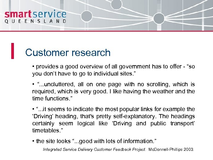 Customer research • provides a good overview of all government has to offer -