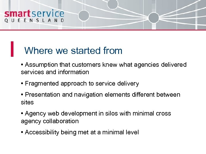Where we started from • Assumption that customers knew what agencies delivered services and