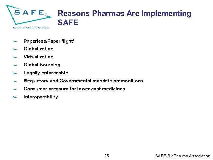 Reasons Pharmas Are Implementing SAFE Paperless/Paper 'light' Globalization Virtualization Global Sourcing Legally enforceable Regulatory