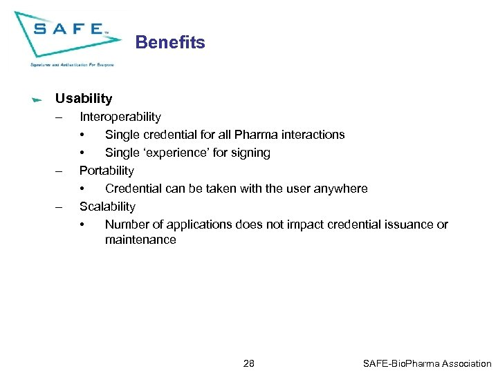 Benefits Usability – – – Interoperability • Single credential for all Pharma interactions •