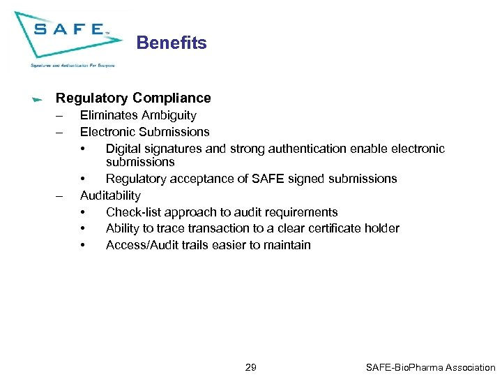 Benefits Regulatory Compliance – – – Eliminates Ambiguity Electronic Submissions • Digital signatures and