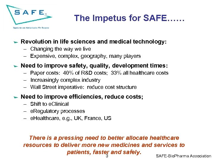 The Impetus for SAFE…… Revolution in life sciences and medical technology: – Changing the