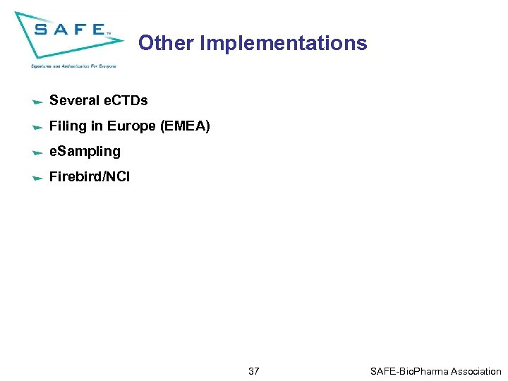 Other Implementations Several e. CTDs Filing in Europe (EMEA) e. Sampling Firebird/NCI 37 SAFE-Bio.