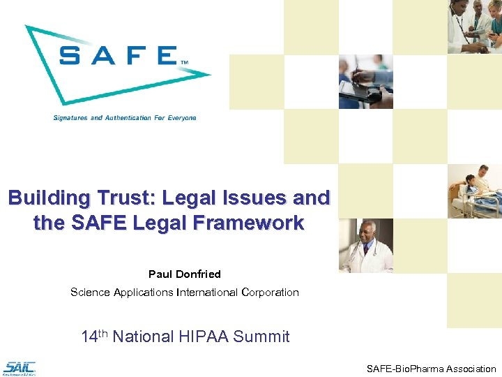 Building Trust: Legal Issues and the SAFE Legal Framework Paul Donfried Science Applications International