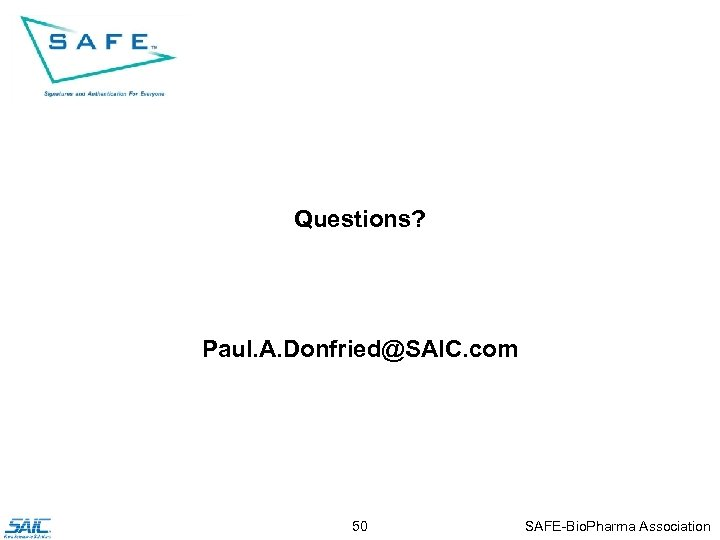 Questions? Paul. A. Donfried@SAIC. com 50 SAFE-Bio. Pharma Association