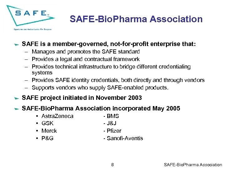 SAFE-Bio. Pharma Association SAFE is a member-governed, not-for-profit enterprise that: – Manages and promotes