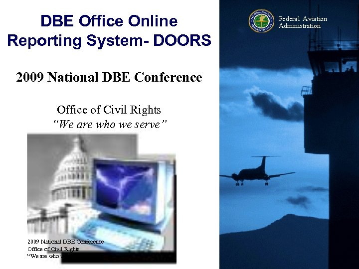 DBE Office Online Reporting System- DOORS Federal Aviation Administration 2009 National DBE Conference Office