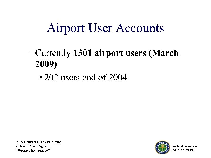 Airport User Accounts – Currently 1301 airport users (March 2009) • 202 users end