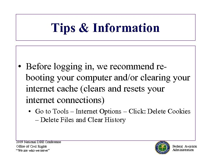 Tips & Information • Before logging in, we recommend rebooting your computer and/or clearing