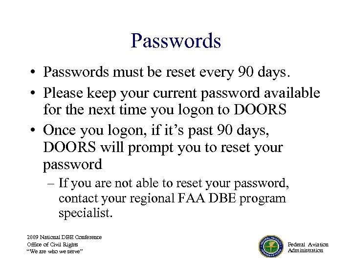 Passwords • Passwords must be reset every 90 days. • Please keep your current