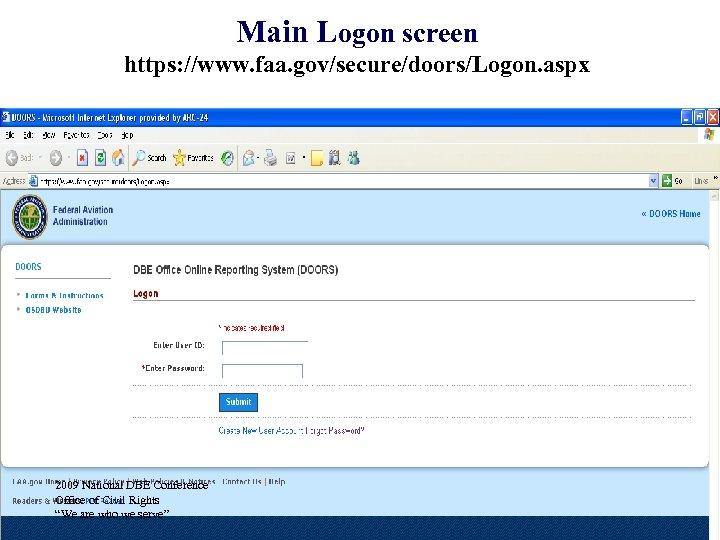 Main Logon screen https: //www. faa. gov/secure/doors/Logon. aspx 2009 National DBE Conference Office of