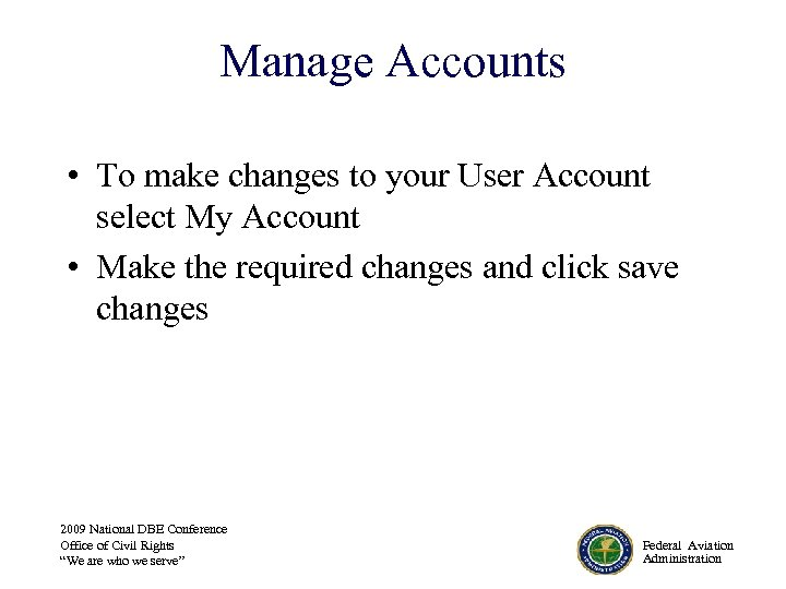 Manage Accounts • To make changes to your User Account select My Account •