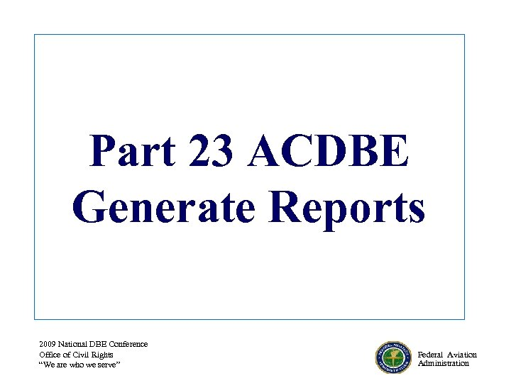 """Part 23 ACDBE Generate Reports 2009 National DBE Conference Office of Civil Rights """"We"""