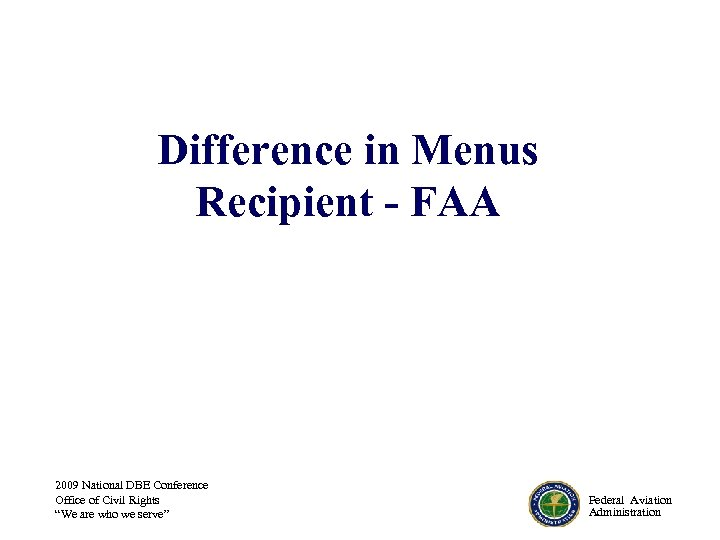Difference in Menus Recipient - FAA 2009 National DBE Conference Office of Civil Rights