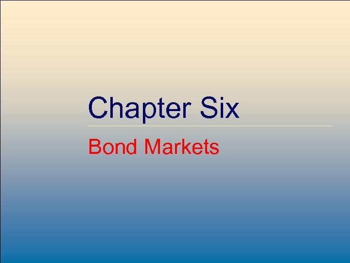 Chapter Six Bond Markets Mc. Graw-Hill/Irwin 6 -1 © 2007, The Mc. Graw-Hill Companies,