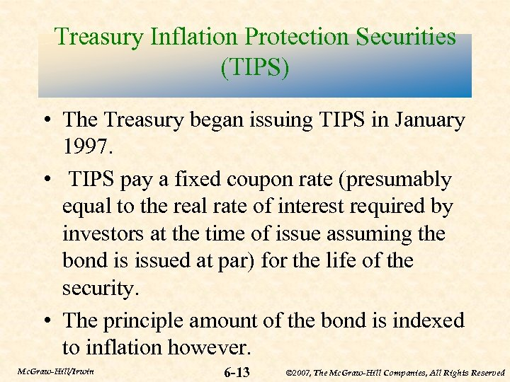 Treasury Inflation Protection Securities (TIPS) • The Treasury began issuing TIPS in January 1997.