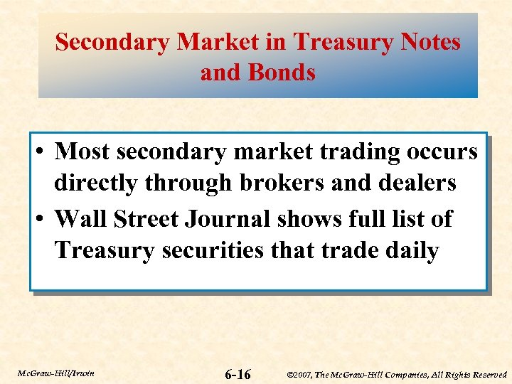 Secondary Market in Treasury Notes and Bonds • Most secondary market trading occurs directly