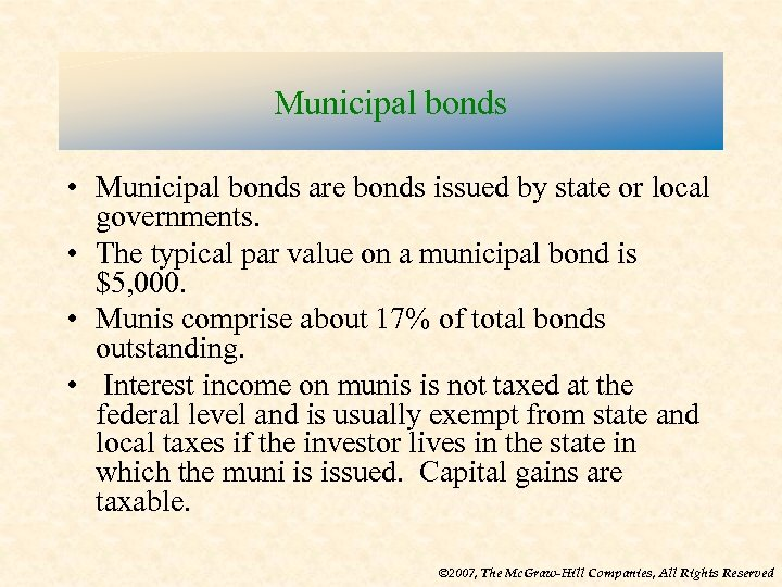 Municipal bonds • Municipal bonds are bonds issued by state or local governments. •