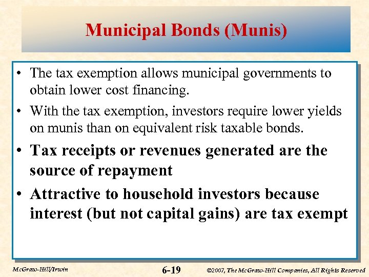 Municipal Bonds (Munis) • The tax exemption allows municipal governments to obtain lower cost