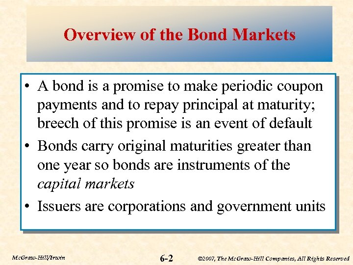 Overview of the Bond Markets • A bond is a promise to make periodic