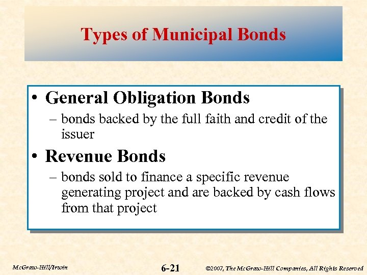 Types of Municipal Bonds • General Obligation Bonds – bonds backed by the full